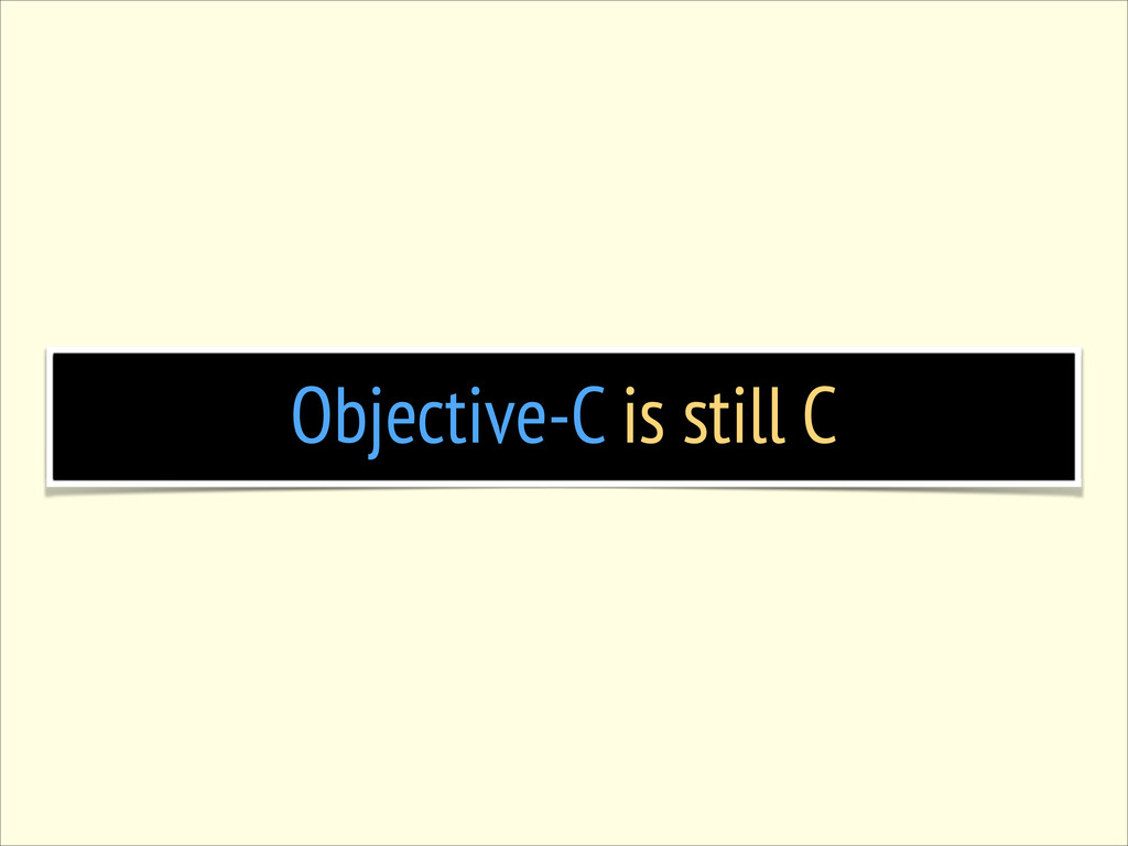 Objective-C is still C