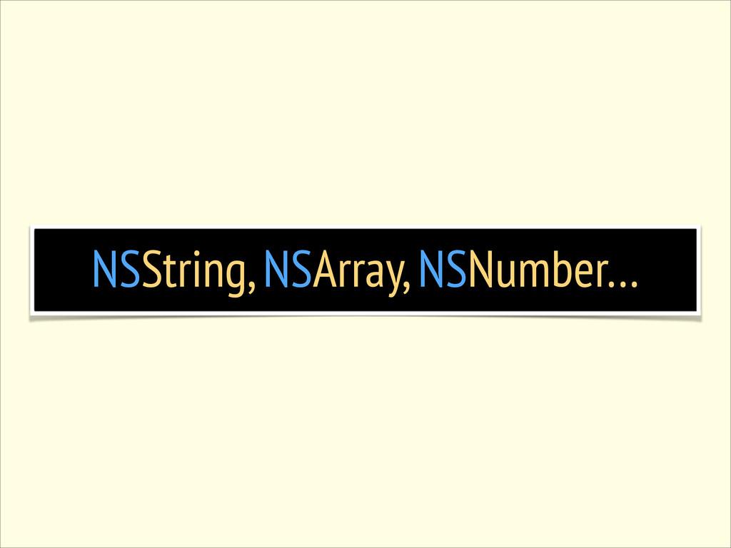 NSString, NSArray, NSNumber…