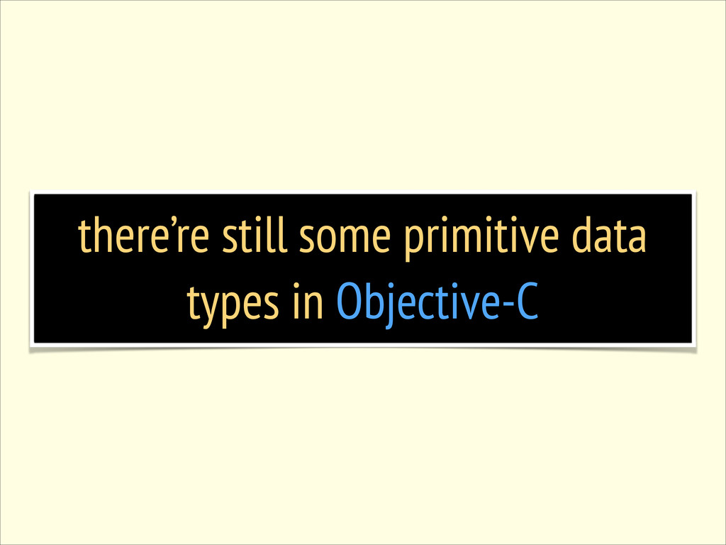 there're still some primitive data types in Obj...