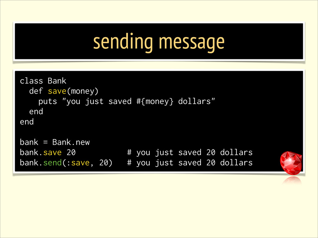 sending message class Bank def save(money) puts...