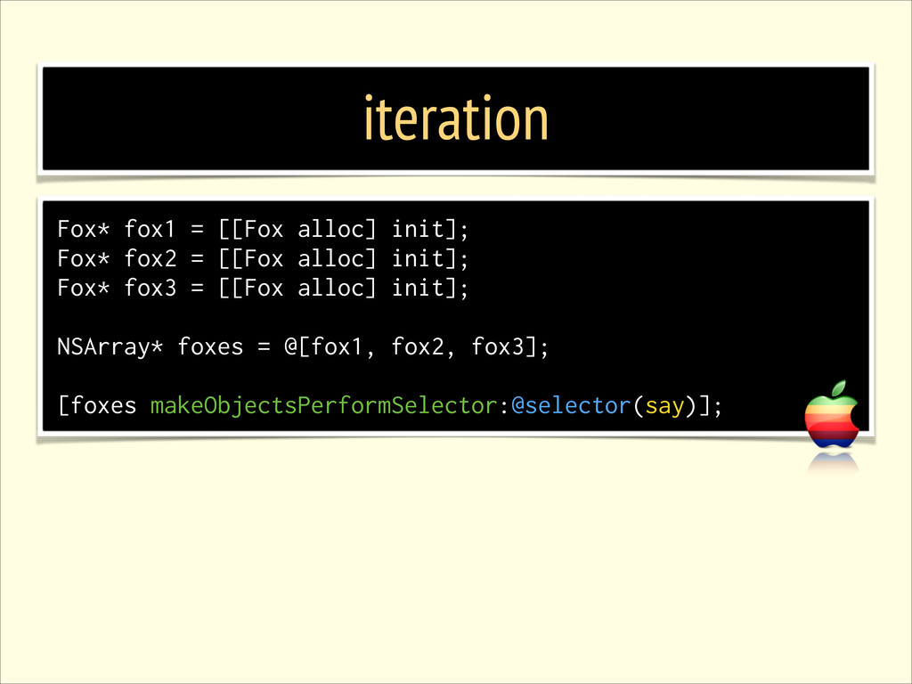 iteration Fox* fox1 = [[Fox alloc] init]; Fox* ...