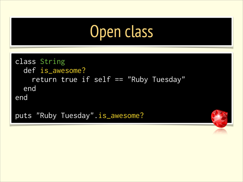 Open class class String def is_awesome? return ...