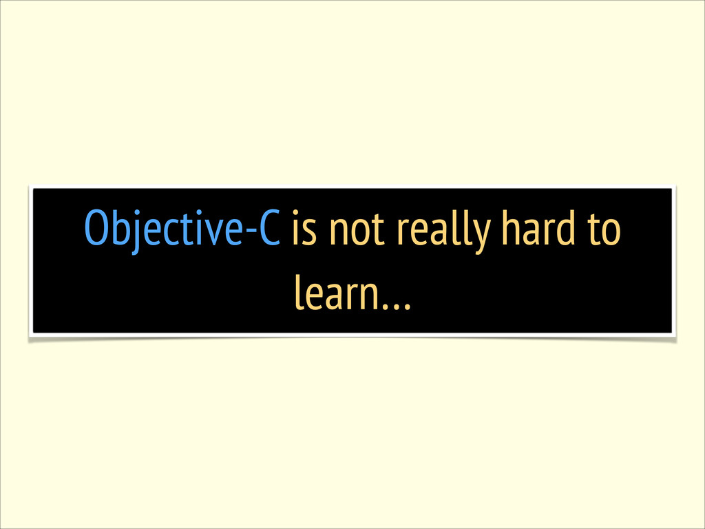 Objective-C is not really hard to learn…