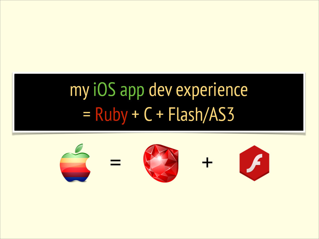 my iOS app dev experience = Ruby + C + Flash/AS...