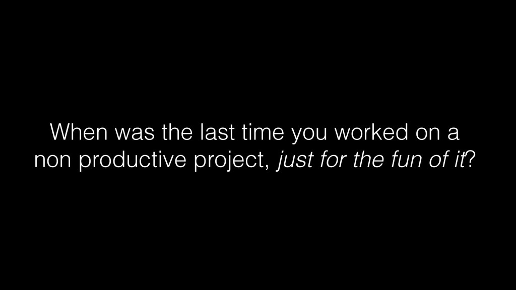 When was the last time you worked on a non prod...