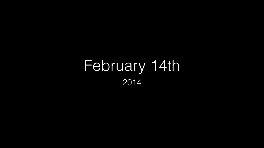 February 14th 2014