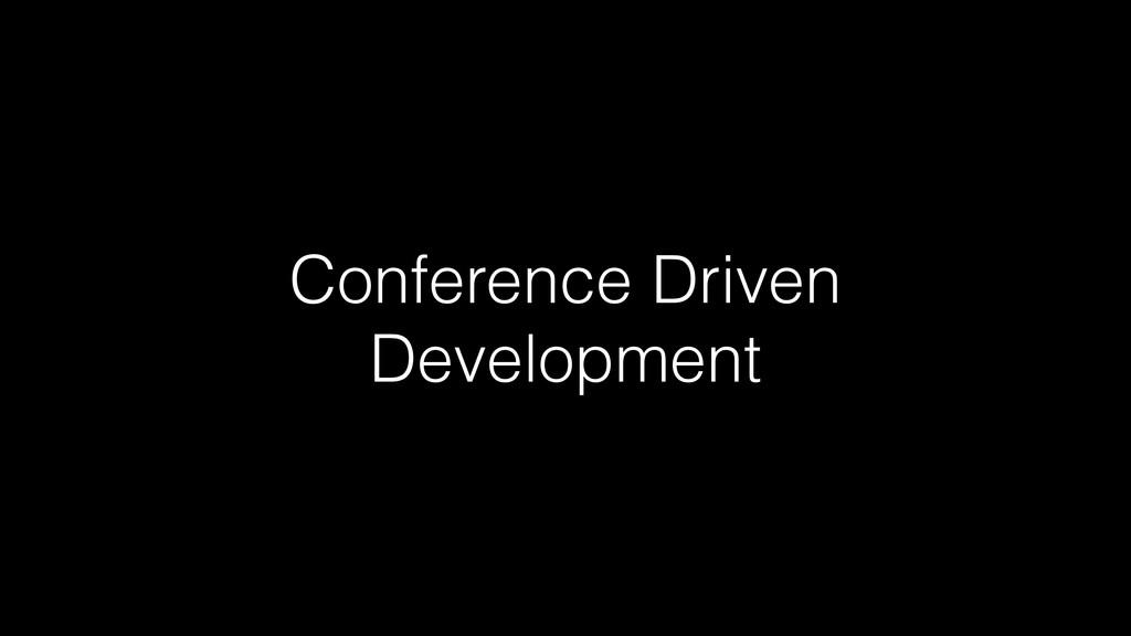 Conference Driven Development