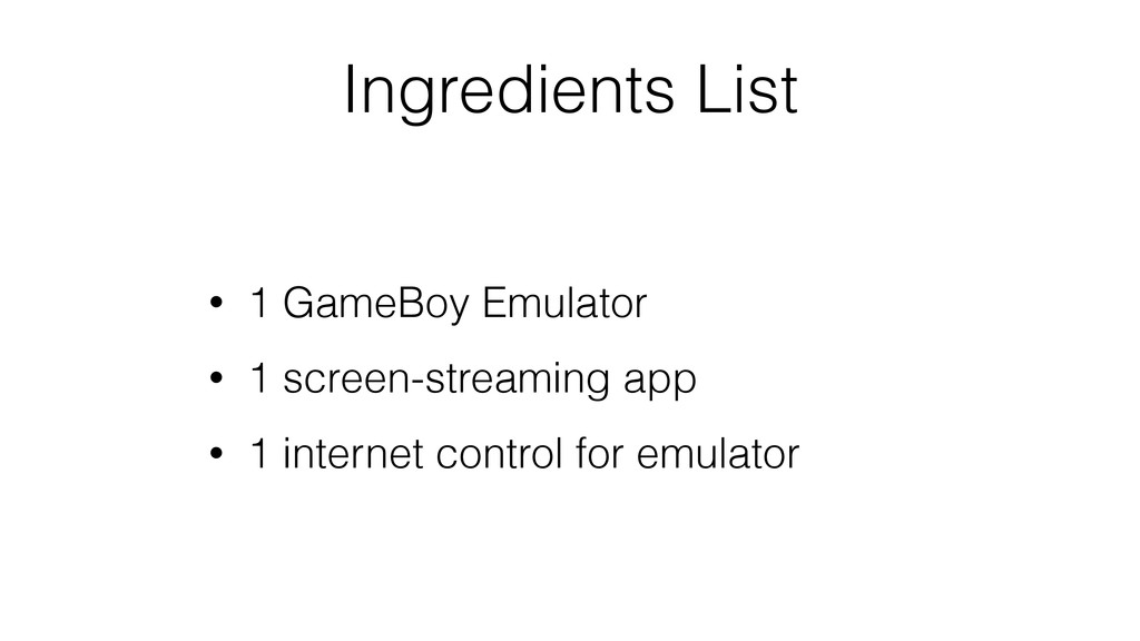 Ingredients List • 1 GameBoy Emulator • 1 scree...