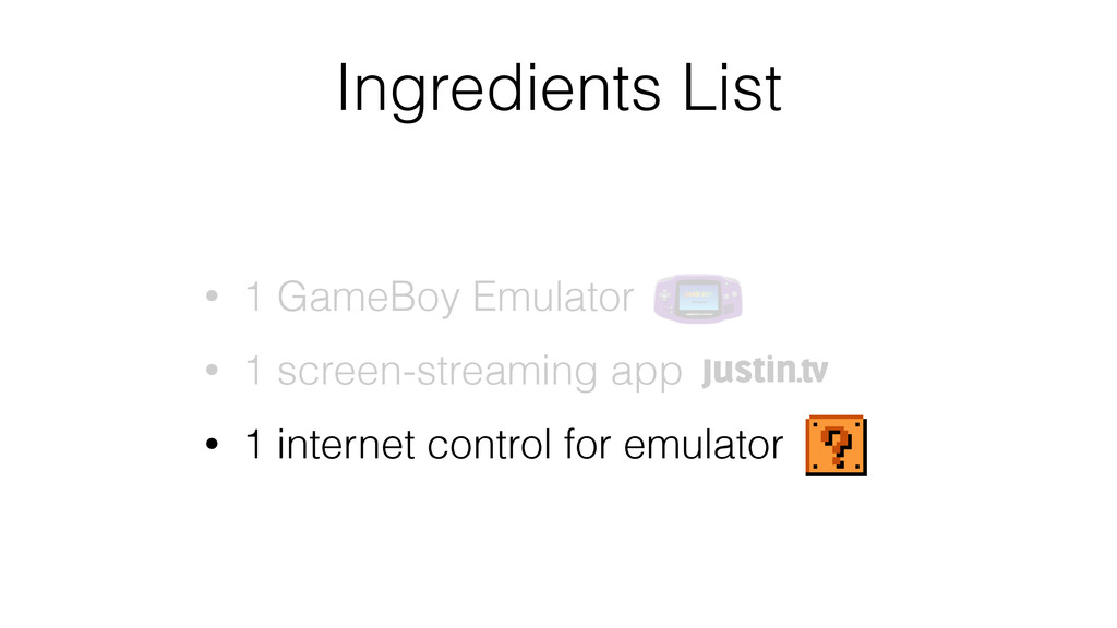 Ingredients List • 1 GameBoy Emulator • 1 scree...