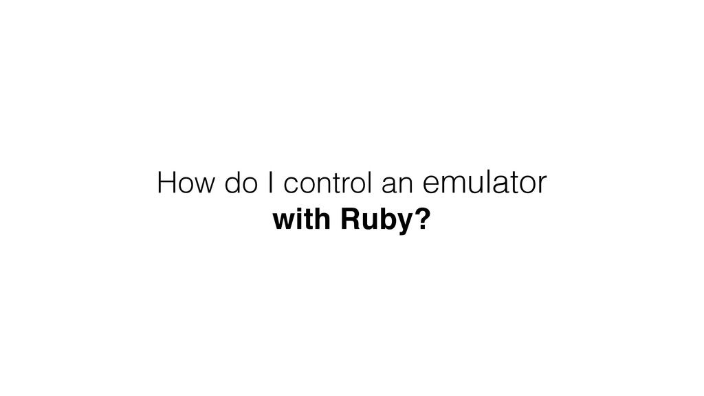 How do I control an emulator with Ruby?