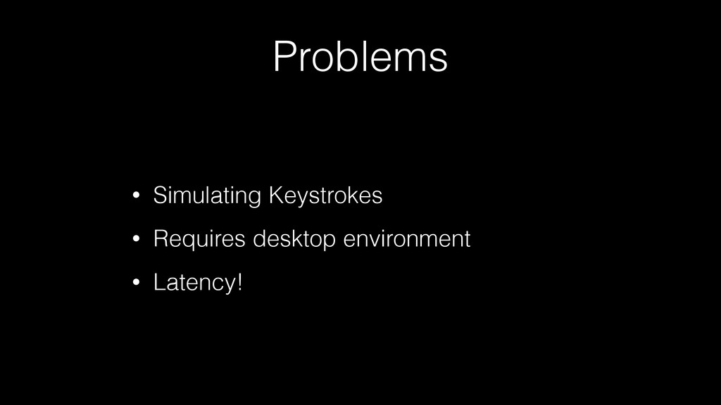 Problems • Simulating Keystrokes • Requires des...
