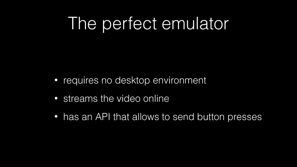 The perfect emulator • requires no desktop envi...