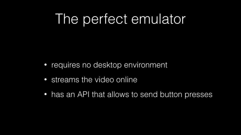 The perfect emulator • requires no desktop envi...