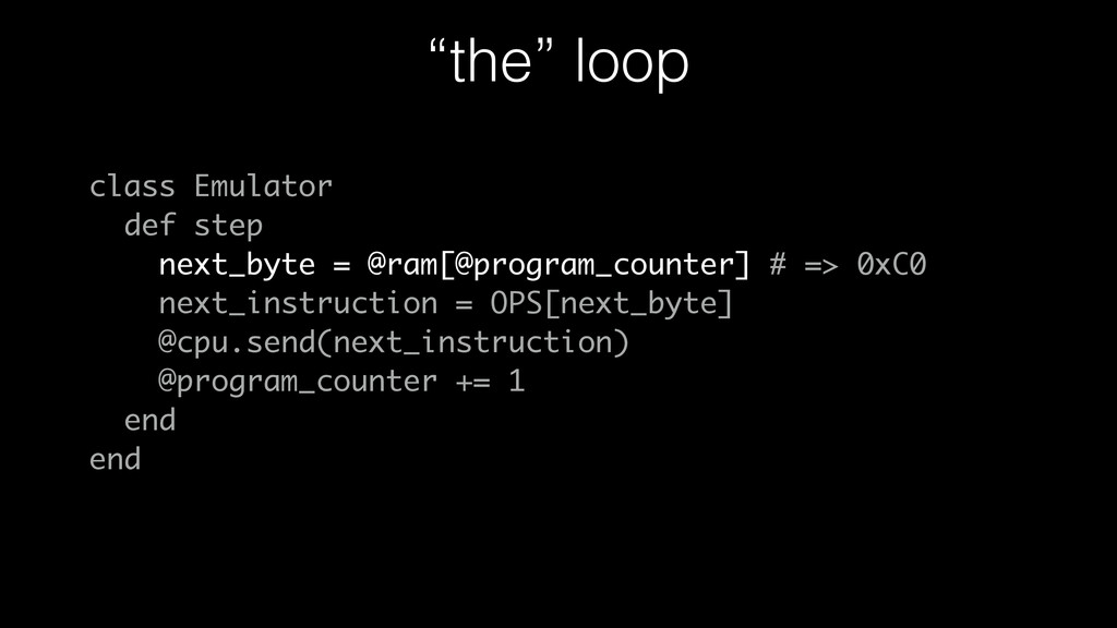 """the"" loop class Emulator def step next_byte = ..."