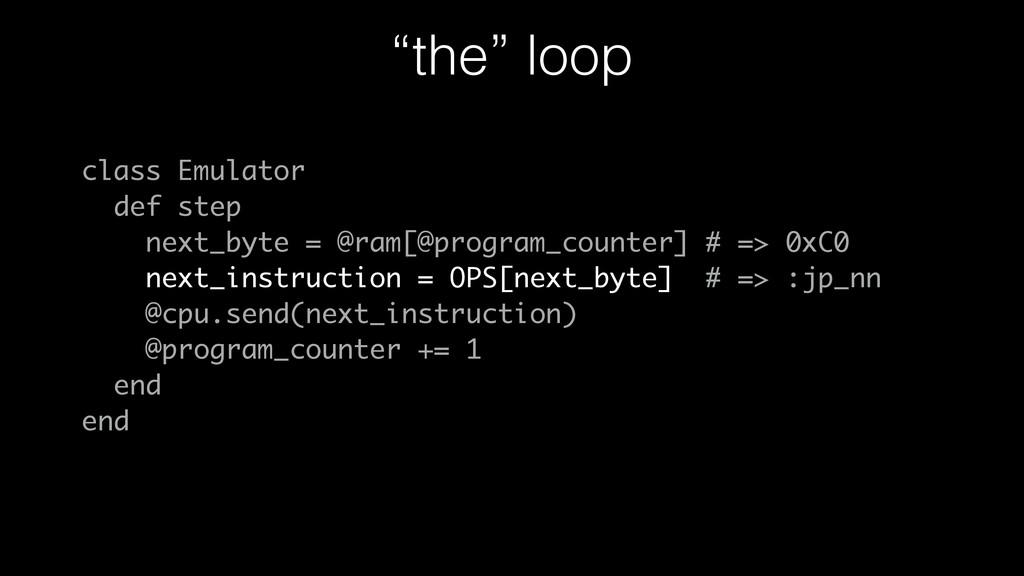 """""""the"""" loop class Emulator def step next_byte = ..."""