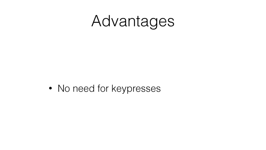 Advantages • No need for keypresses