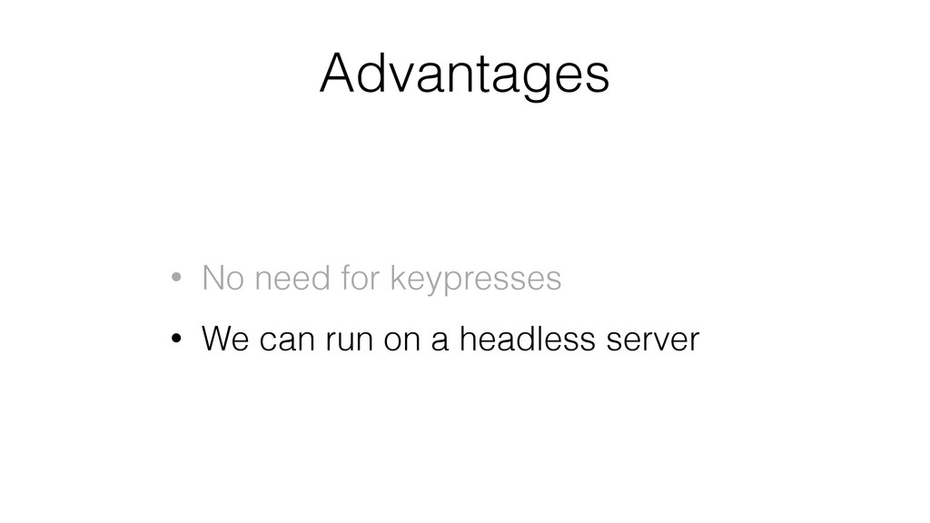 Advantages • No need for keypresses • We can ru...