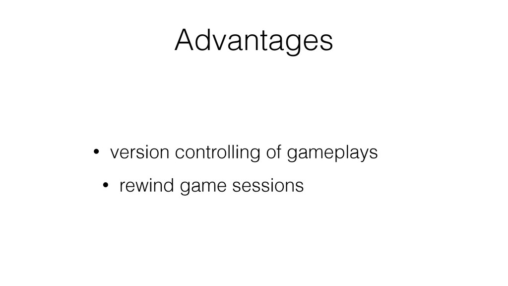 Advantages • version controlling of gameplays •...