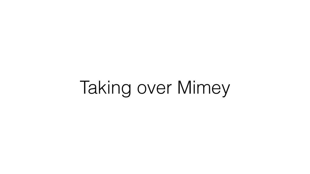 Taking over Mimey
