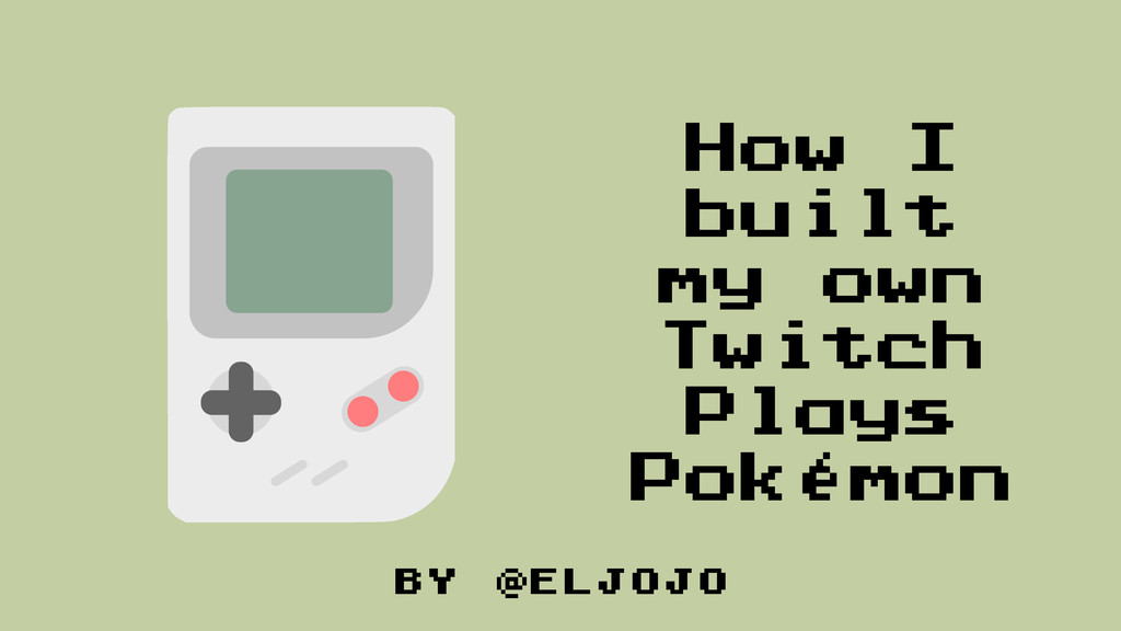 by @eljojo How I built my own Twitch Plays Poké...