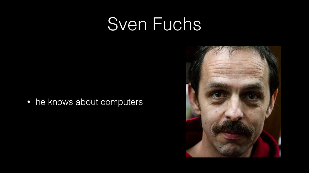 Sven Fuchs • he knows about computers