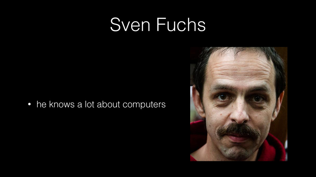 Sven Fuchs • he knows a lot about computers