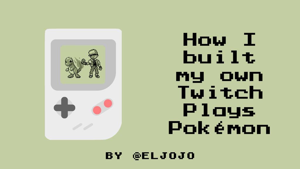 by @eljojo How I built my own Twitch Plays Poké...