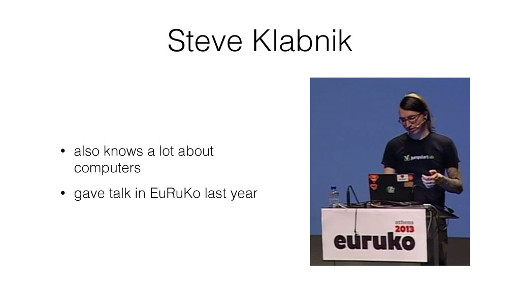 Steve Klabnik • also knows a lot about computer...