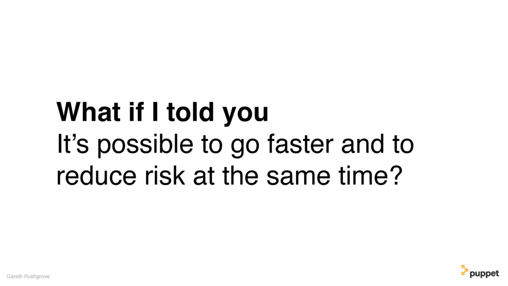 (without introducing more risk) What if I told ...