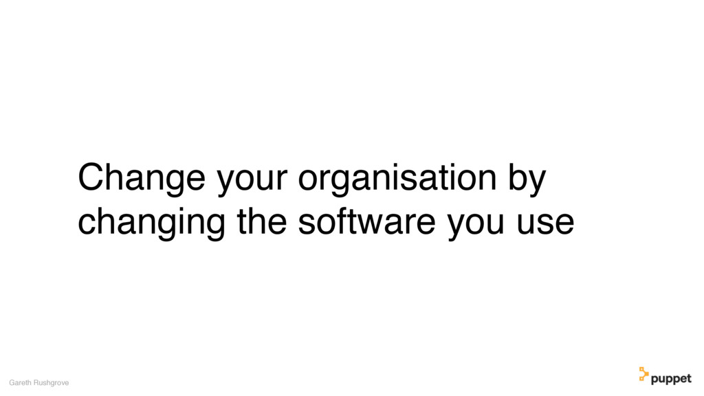 (without introducing more risk) Change your org...