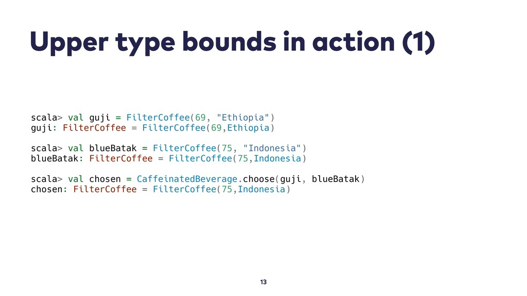 Upper type bounds in action (1) 13 scala> val g...
