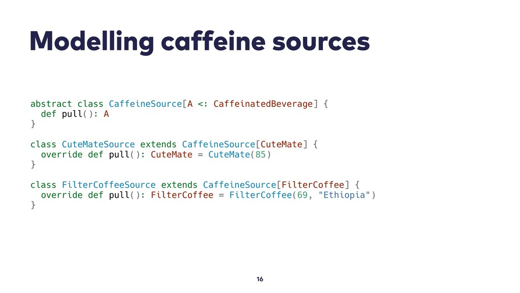 Modelling caffeine sources 16 abstract class Ca...