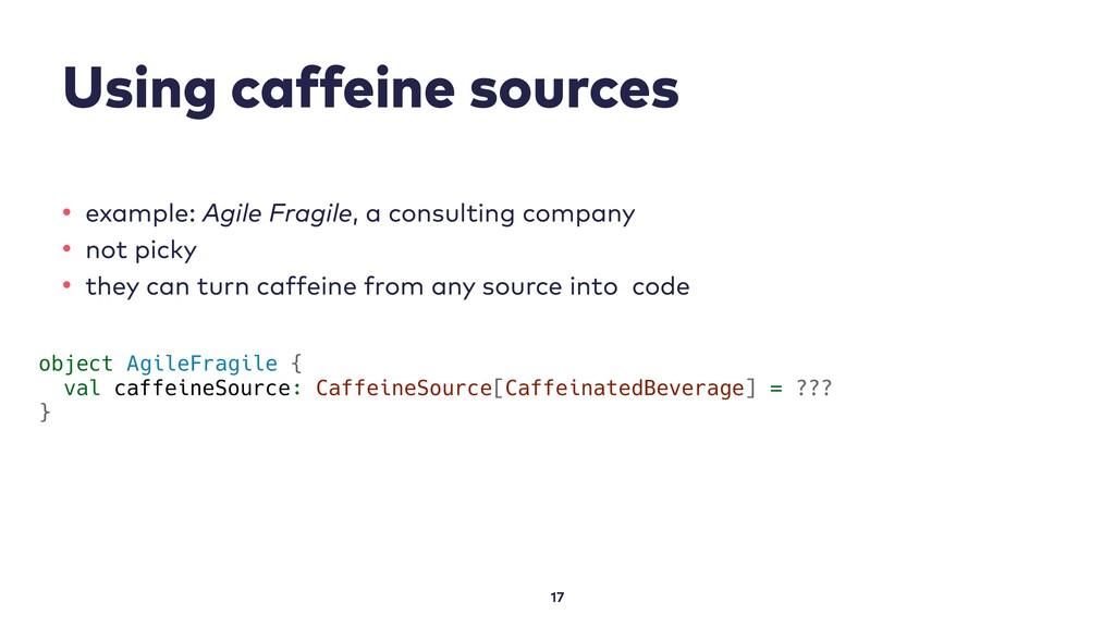 Using caffeine sources 17 • example: Agile Frag...