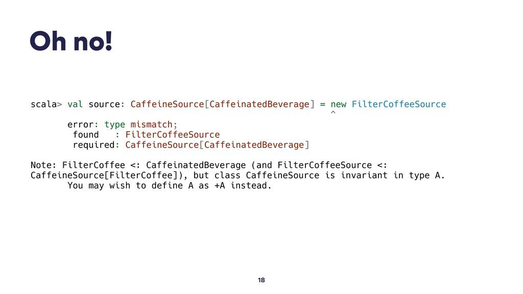 Oh no! 18 scala> val source: CaffeineSource[Caf...