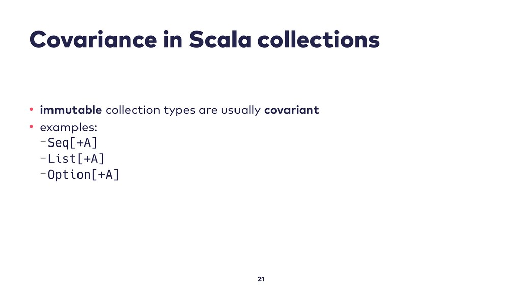 Covariance in Scala collections 21 • immutable ...