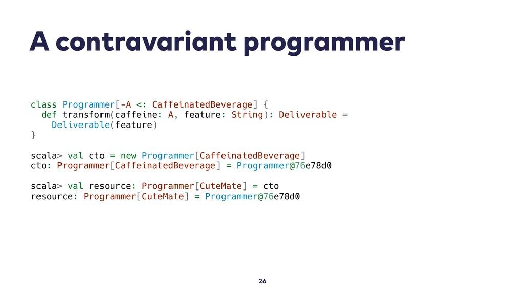 A contravariant programmer 26 class Programmer[...