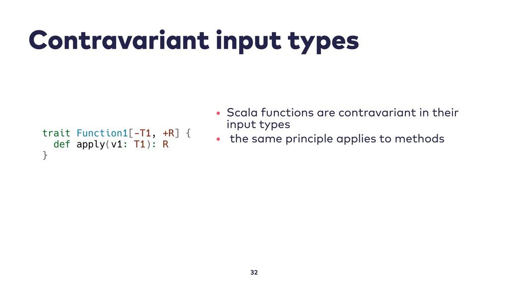 Contravariant input types 32 trait Function1[-T...