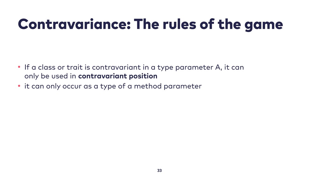 Contravariance: The rules of the game 33 • If a...