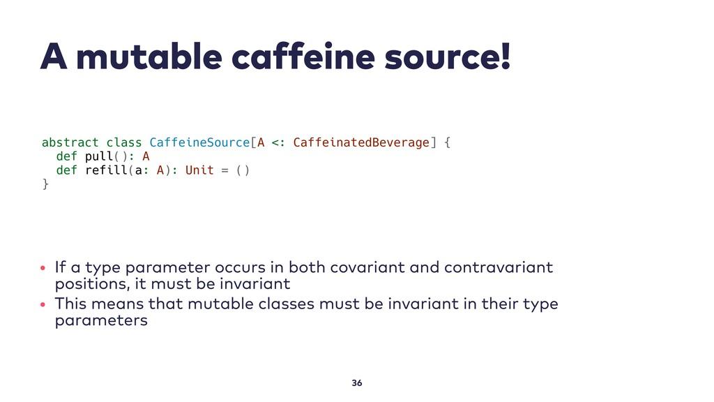 A mutable caffeine source! 36 abstract class Ca...