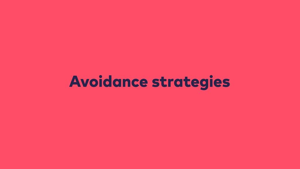 Avoidance strategies