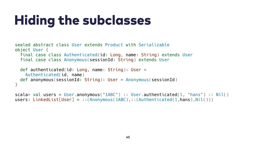 Hiding the subclasses 45 sealed abstract class ...
