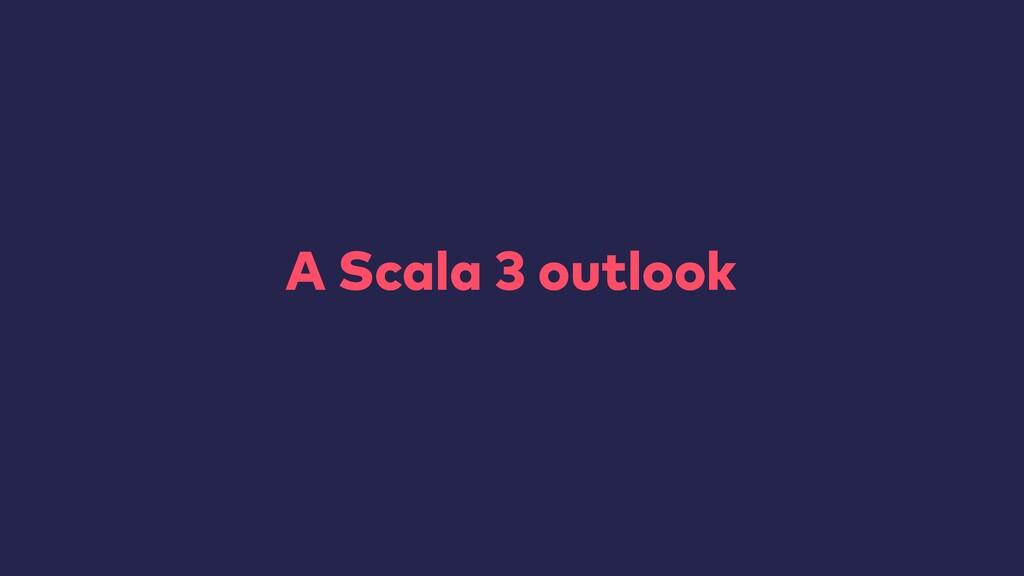 A Scala 3 outlook