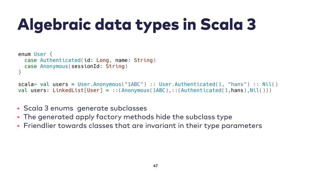 Algebraic data types in Scala 3 47 enum User { ...