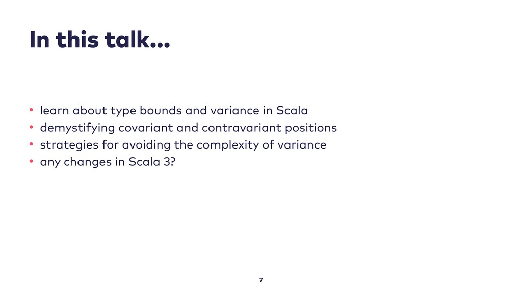 In this talk... 7 • learn about type bounds and...