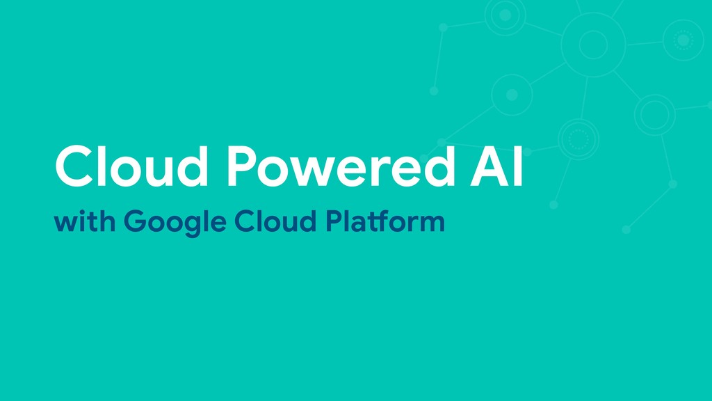 Cloud Powered AI