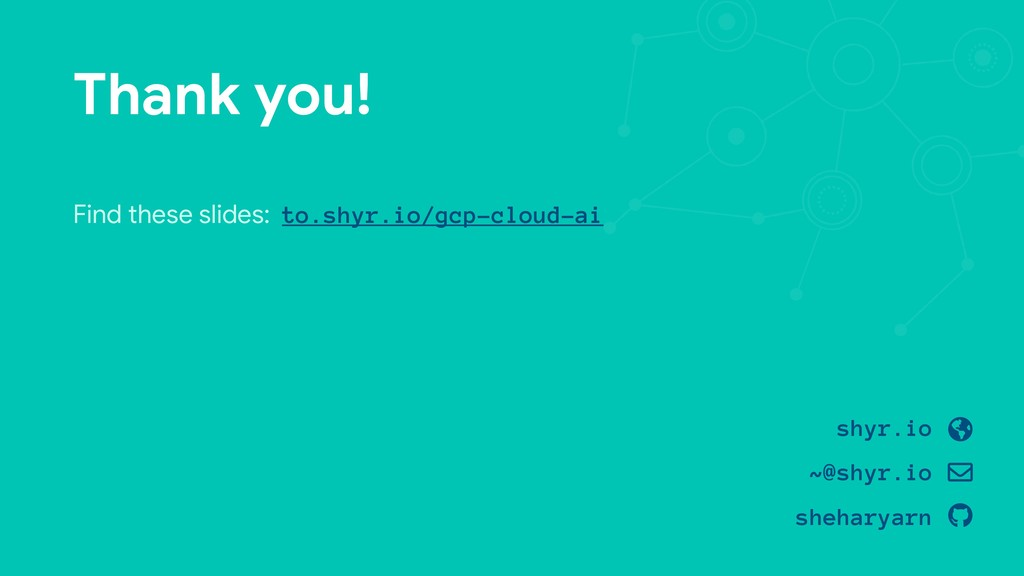 Thank you! Find these slides: to.shyr.io/gcp-cl...