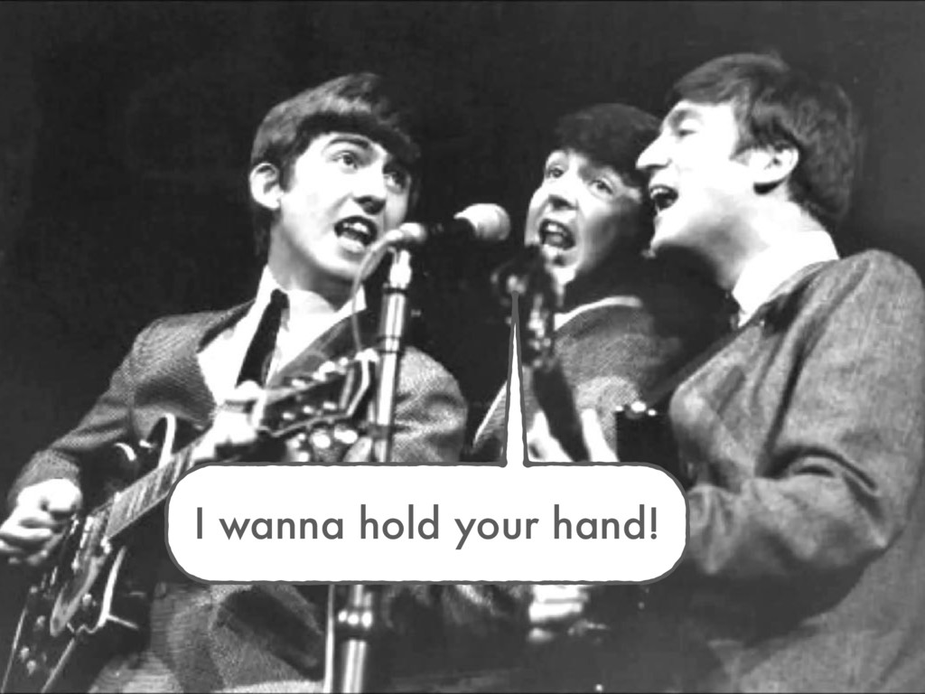 I wanna hold your hand!