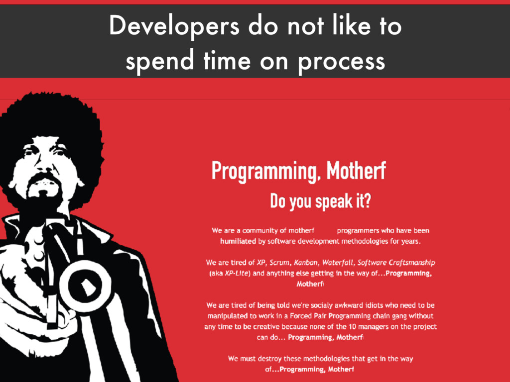 Developers do not like to spend time on process