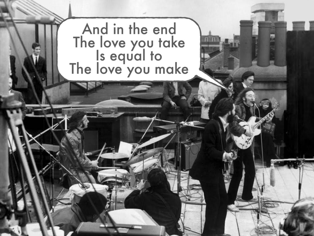 And in the end The love you take Is equal to Th...