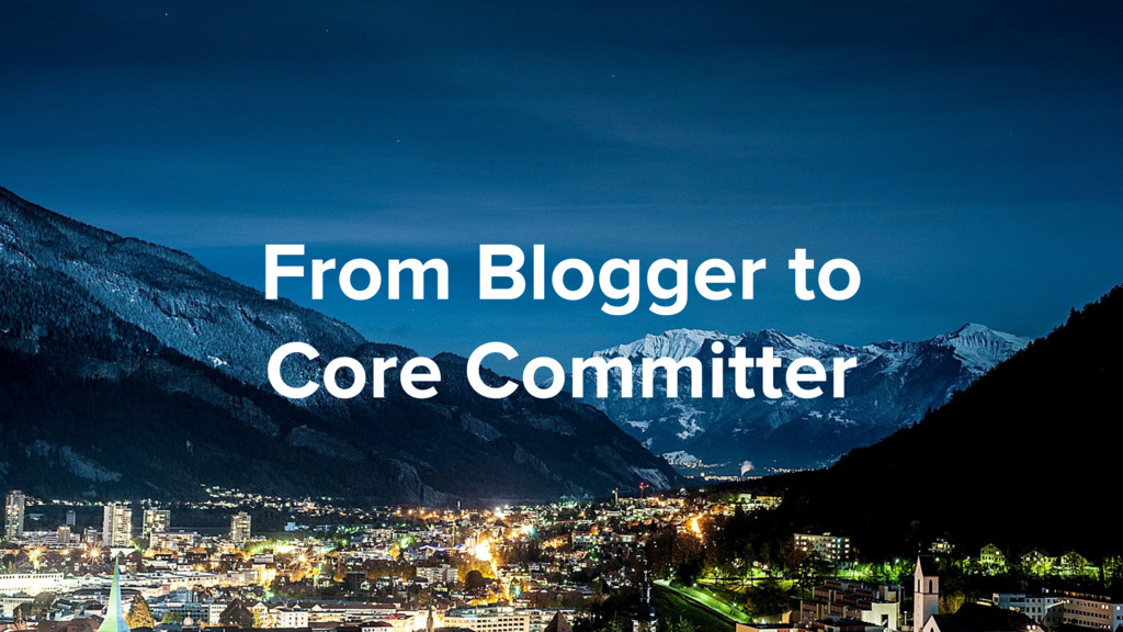 From Blogger to Core Committer
